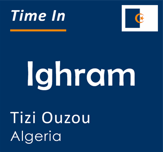 Current time in Ighram, Tizi Ouzou, Algeria