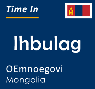 Current time in Ihbulag, OEmnoegovi, Mongolia