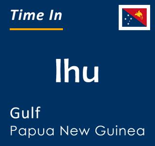 Current time in Ihu, Gulf, Papua New Guinea