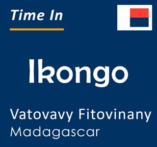 Current time in Ikongo, Vatovavy Fitovinany, Madagascar