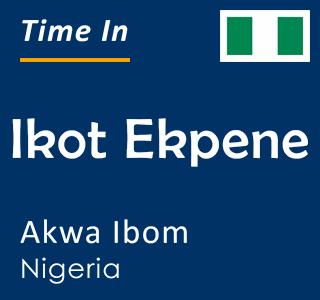 Current time in Ikot Ekpene, Akwa Ibom, Nigeria