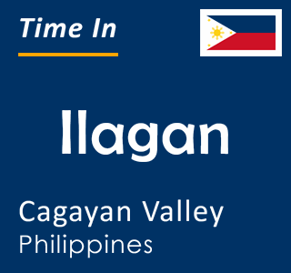 Current time in Ilagan, Cagayan Valley, Philippines