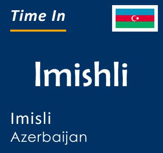 Current time in Imishli, Imisli, Azerbaijan