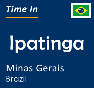 Current time in Ipatinga, Minas Gerais, Brazil