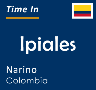 Current time in Ipiales, Narino, Colombia
