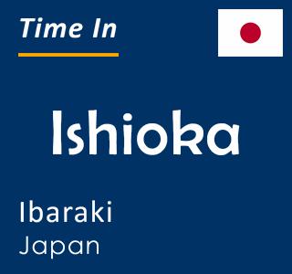 Current time in Ishioka, Ibaraki, Japan