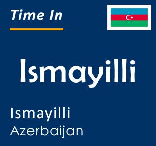 Current time in Ismayilli, Ismayilli, Azerbaijan