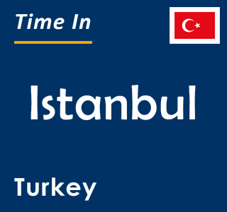 Current time in Istanbul, Turkey