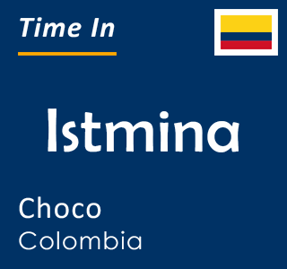 Current time in Istmina, Choco, Colombia
