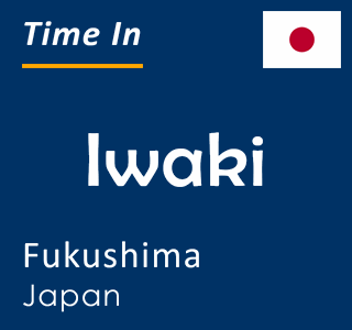 Current time in Iwaki, Fukushima, Japan