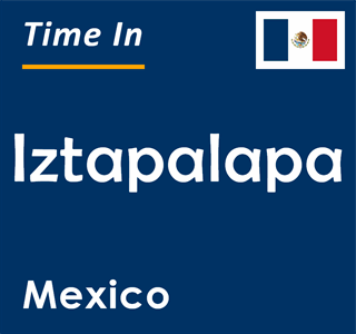 Current time in Iztapalapa, Mexico