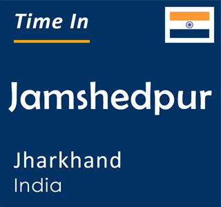 Current time in Jamshedpur, Jharkhand, India