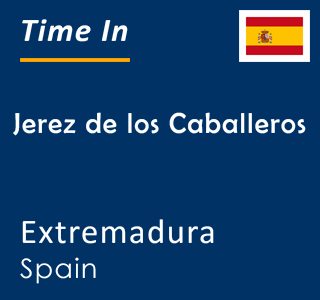 Current time in Jerez de los Caballeros, Extremadura, Spain