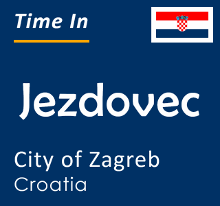 Current time in Jezdovec, City of Zagreb, Croatia