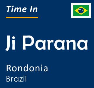 Current time in Ji Parana, Rondonia, Brazil