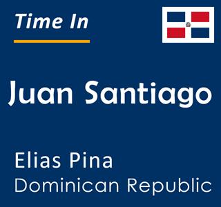 Current time in Juan Santiago, Elias Pina, Dominican Republic