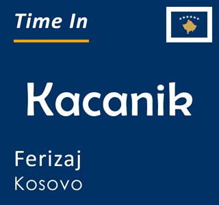 Current time in Kacanik, Ferizaj, Kosovo