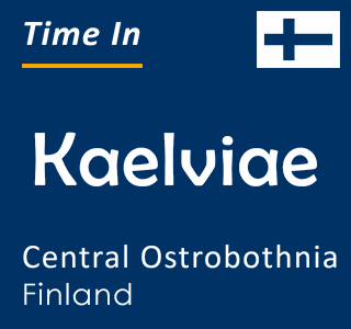 Current time in Kaelviae, Central Ostrobothnia, Finland
