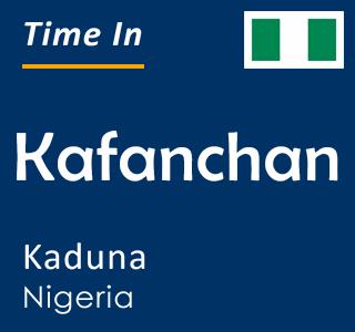 Current time in Kafanchan, Kaduna, Nigeria
