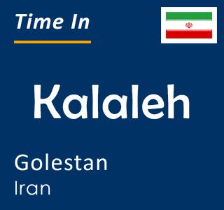 Current time in Kalaleh, Golestan, Iran
