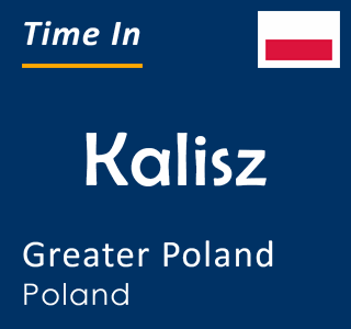 Current time in Kalisz, Greater Poland, Poland