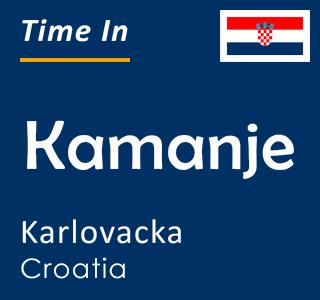 Current time in Kamanje, Karlovacka, Croatia