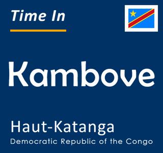 Current time in Kambove, Haut-Katanga, Democratic Republic of the Congo