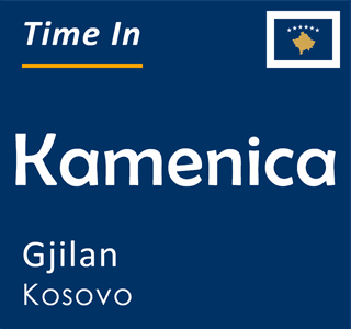 Current time in Kamenica, Gjilan, Kosovo