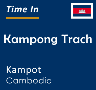 Current time in Kampong Trach, Kampot, Cambodia
