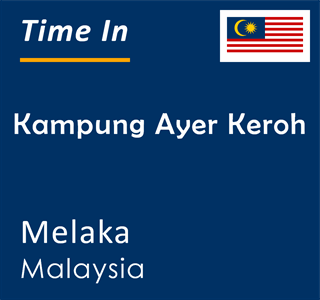 Current time in Kampung Ayer Keroh, Melaka, Malaysia