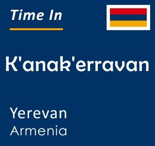 Current time in K'anak'erravan, Yerevan, Armenia