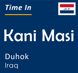 Current time in Kani Masi, Duhok, Iraq