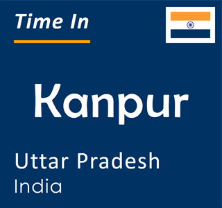 Current time in Kanpur, Uttar Pradesh, India