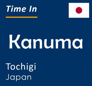 Current time in Kanuma, Tochigi, Japan