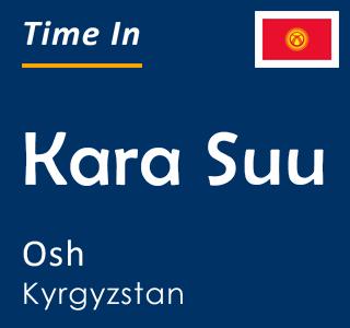 Current time in Kara Suu, Osh, Kyrgyzstan