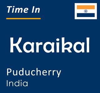 Current time in Karaikal, Puducherry, India