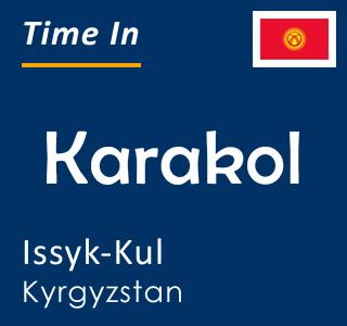 Current time in Karakol, Issyk-Kul, Kyrgyzstan
