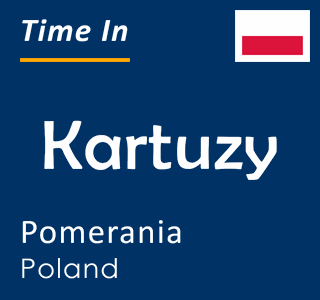 Current time in Kartuzy, Pomerania, Poland