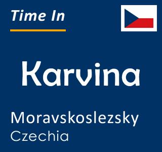 Current time in Karvina, Moravskoslezsky, Czechia