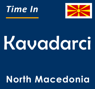 Current time in Kavadarci, North Macedonia