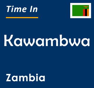 Current time in Kawambwa, Zambia