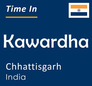 Current time in Kawardha, Chhattisgarh, India