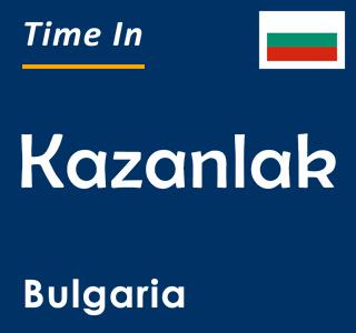 Current time in Kazanlak, Bulgaria