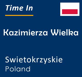 Current time in Kazimierza Wielka, Swietokrzyskie, Poland