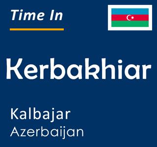 Current time in Kerbakhiar, Kalbajar, Azerbaijan