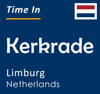 Current time in Kerkrade, Limburg, Netherlands
