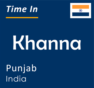 Current time in Khanna, Punjab, India