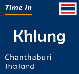 Current time in Khlung, Chanthaburi, Thailand