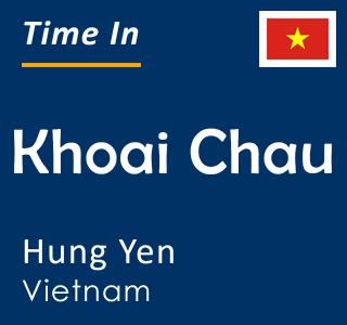 Current time in Khoai Chau, Hung Yen, Vietnam