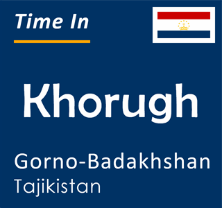 Current time in Khorugh, Gorno-Badakhshan, Tajikistan